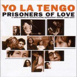 Yo La Tengo - prisoners of love: a smattering of scintillating senescent songs: 1985–2003