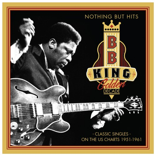 BB King – Golden Decade - Nothing But Hits - Classic Singles on the US Charts, 1951-1961
