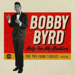 Bobby Byrd – help for my brother - the pre-funk singles 1963 – 1968