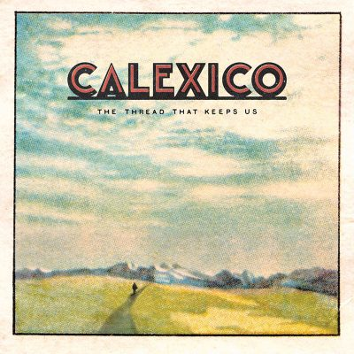Calexico – the thread that keeps us