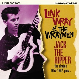 Link Wray & the Raymen – jack the ripper – the singles 1957 – 1962 plus...