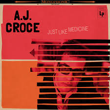 A.J. Croce – just like medicine