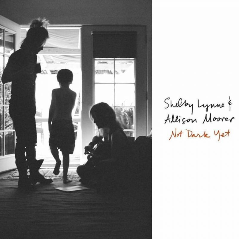 Shelby Lynne & Allison Moorer – not dark yet