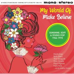 My World of Make Believe – Sunshine, Soft & Studio Pop 1966-1972 - v/a