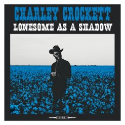 Charley Crockett – lonesome as a shadow