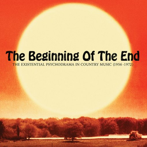 Beginning of the end – the existential psychodrama in country music 1956 – 1974 - v/a