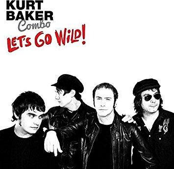 Kurt Baker Combo – let's go wild