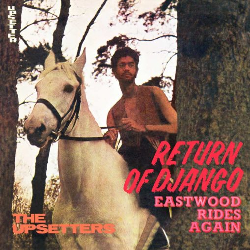 The Upsetters – return of Django/ Eastwood rides again