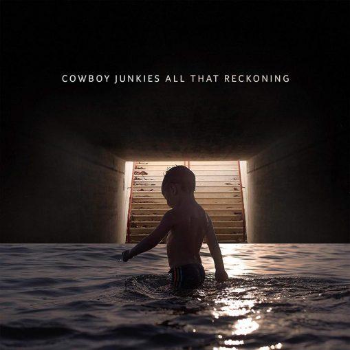 Cowboy Junkies – all that reckoning