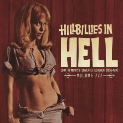 Hillbillies in Hell volume 777- country music's tormented testament (1952 - 1974) - v/a