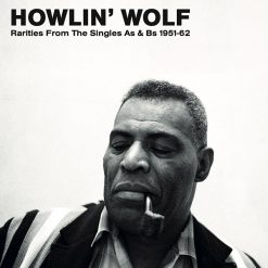 Howlin Wolf – rarities from the singles A's & B's 1951 – 1962