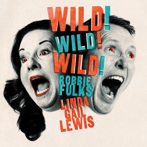Robbie Fulks & Linda Gail Lewis – wild! wild! wild!