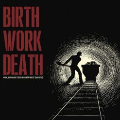 Birth Work Death – work, money and status in country music (1959 – 1970) v/a