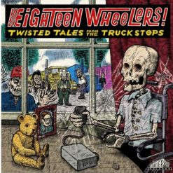 Eighteen Wheelers! – twisted tales from the truck stops - v/a