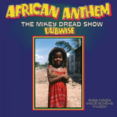 Mikey Dread – african anthem dubwise (the Mikey Dread show)