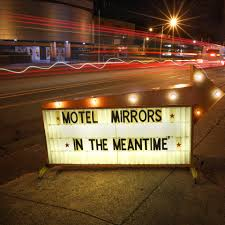 Motel Mirrors – in the meantime