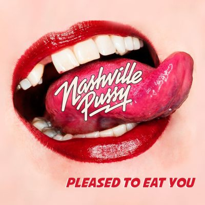 Nashville Pussy – pleased to eat you