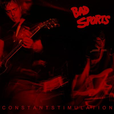 Bad Sports - constant stimulation