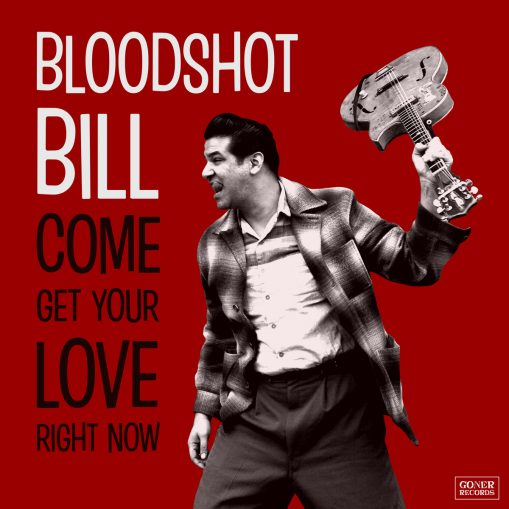 Bloodshot Bill - come get your love right now