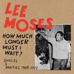 Lee Moses - how much longer must I wait? singles & rarities 1965 - 1972