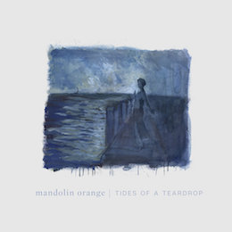 Mandolin Orange – tides of a teardrop 2cd