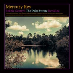 Mercury Rev – Bobby Gentry's the delta sweete revisited