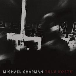 Michael Chapman – true north