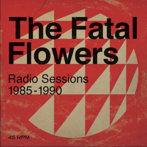 The Fatal Flowers - radio sessions 1985 - 1990