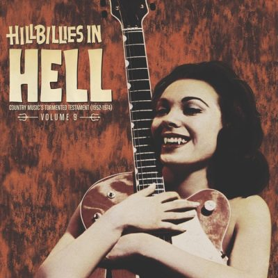 Hillbillies in Hell volume 9 - country music's tormented testament (1952 - 1974)