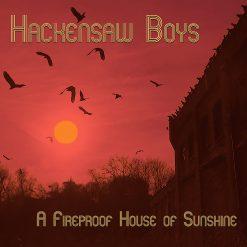 Hackensaw Boys - a fireproof house of sunshine