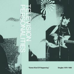 Television Personalities – some kind of happening: singles 1978 – 1989