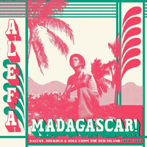 Alefa Madagascar! Salegy, Soukous & Soul From the Red Island 1974 - 1984