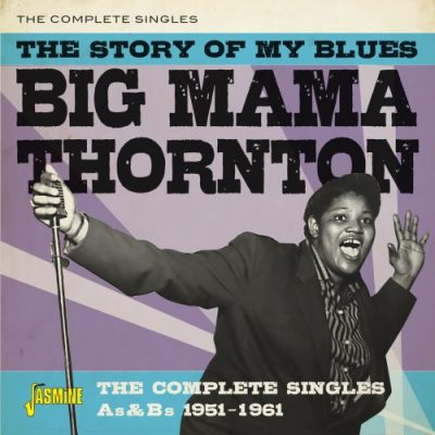 Big Mama Thornton - the story of my blues: the complete singles 1951 - 1961