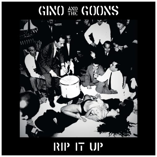 Gino and the Goons - rip it up