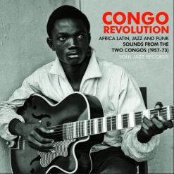 Congo Revolution - Revolutionary and Evolutionary Sounds From the two Congos