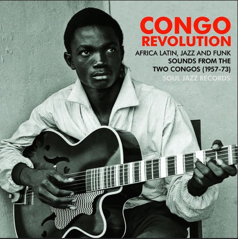 Congo Revolution - Revolutionary and Evolutionary Sounds From the two Congos