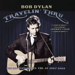 Bob Dylan - travelin' thru - The Bootleg Series vol 15 1967 - 1969