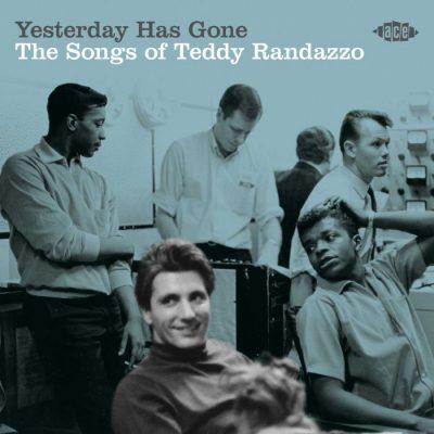 Yesterday Has Gone - The Songs Of Teddy Randazzo