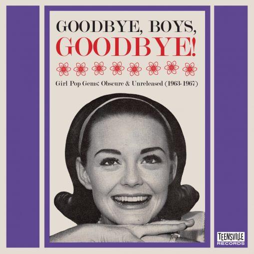 Goodbye, Boys, Goodbye! Girl Pop Gems: obscure & unreleased 1963 - 1967