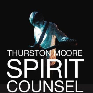 Thurston Moore - spirit counsel
