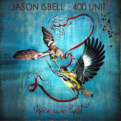 Jason Isbell + 400 Unit - here we rest
