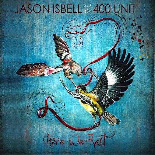 Jason Isbell + 400 Unit - here we rest