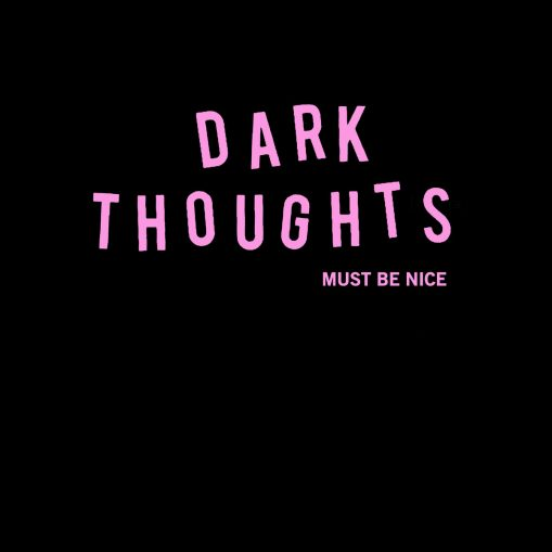 Dark Thoughts - must be nice