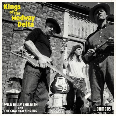 Wild Billy Childish and the Chatham Singers - kings of the medway delta