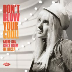 Don't Blow Your Cool - More 60s Girls From UK Decca
