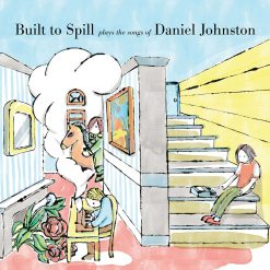 BUILT TO SPILL Built To Spill Plays the Songs of Daniel Johnston