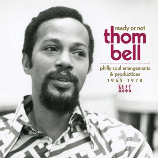 Ready or Not - Thom Bell: Philly Soul Arrangements & Productions 1965-1978