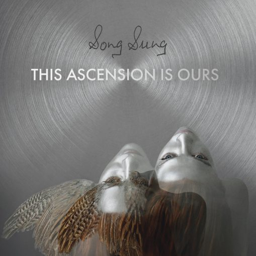 Song Sung - this ascension is ours