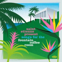 Saint Etienne Present: Songs For The Fountain Coffee Room