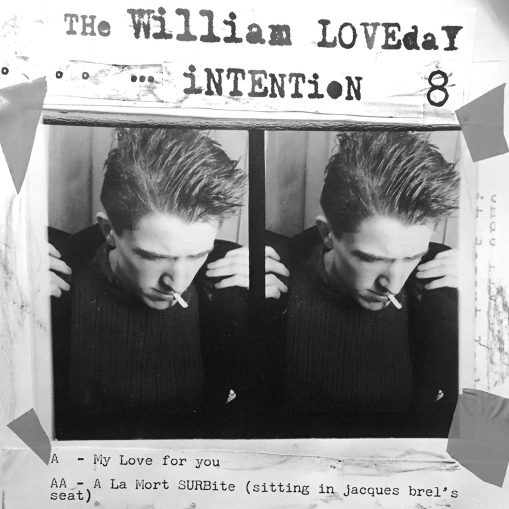 The William Loveday Intention - my love for you/ a la mort surbite